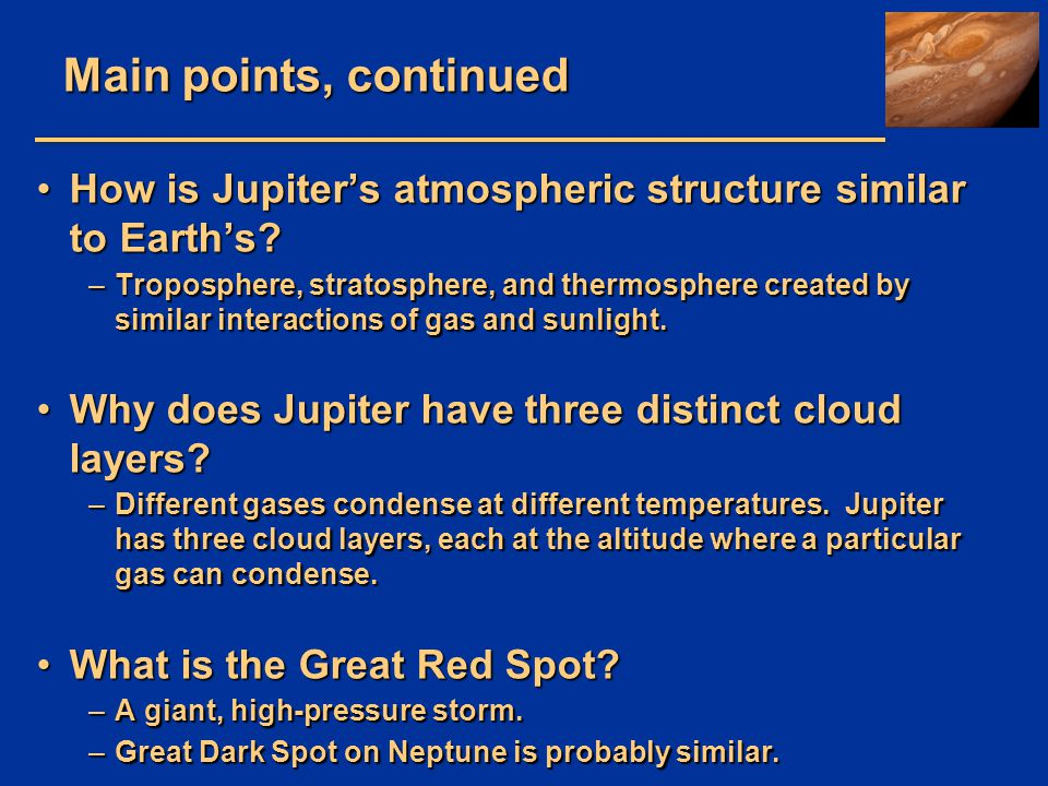 Main points, continued How is Jupiter's atmospheric structure similar to Earth's