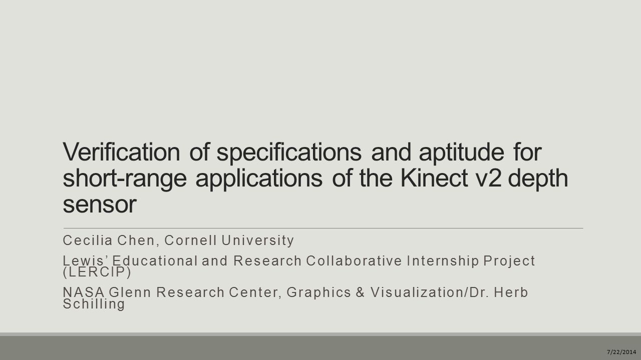 Verification of specifications and aptitude for short-range applications of  the Kinect v2 depth sensor Cecilia Chen, Cornell University Lewis'  Educational