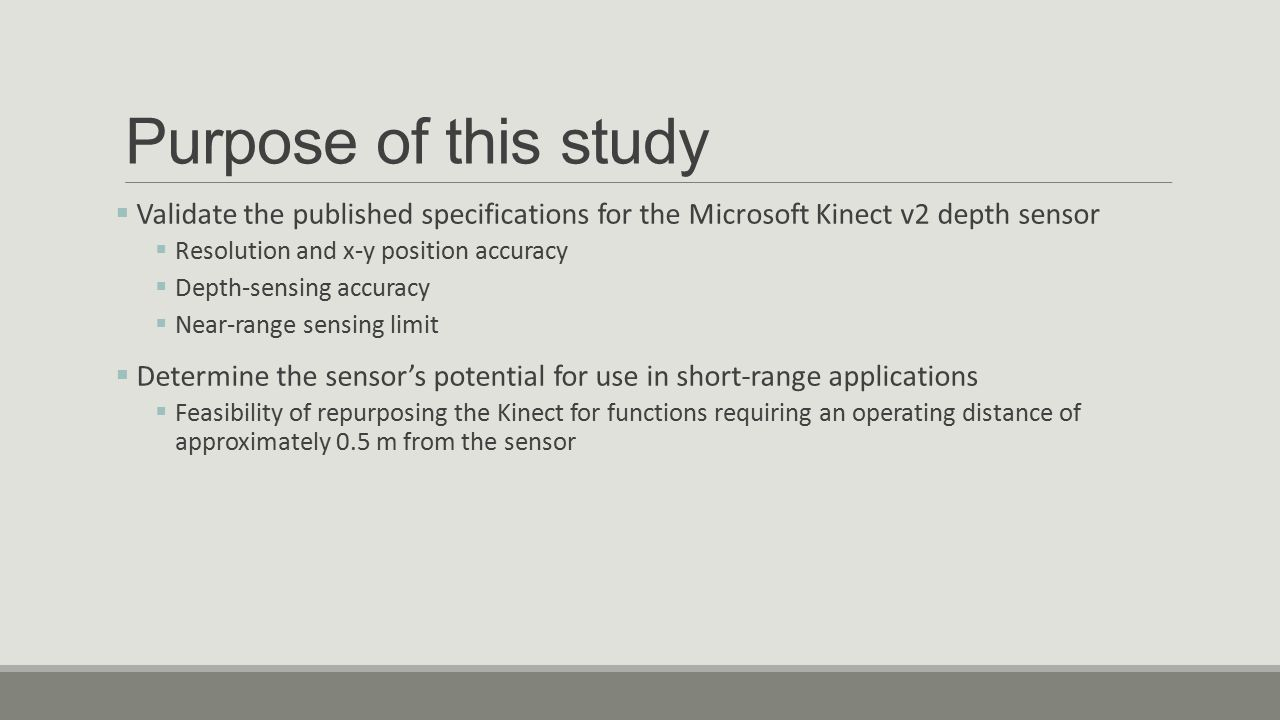 Purpose of this study Validate the published specifications for the Microsoft Kinect v2 depth sensor.