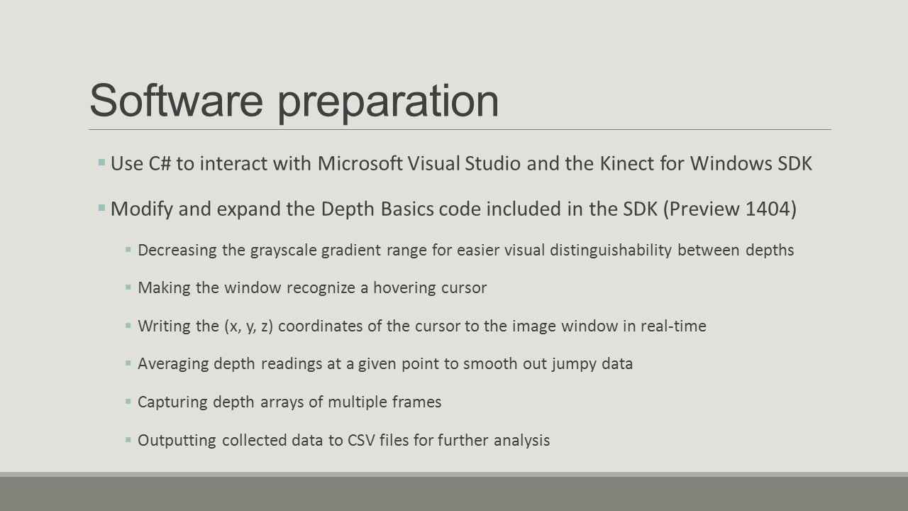 Software preparation Use C# to interact with Microsoft Visual Studio and the Kinect for Windows SDK.