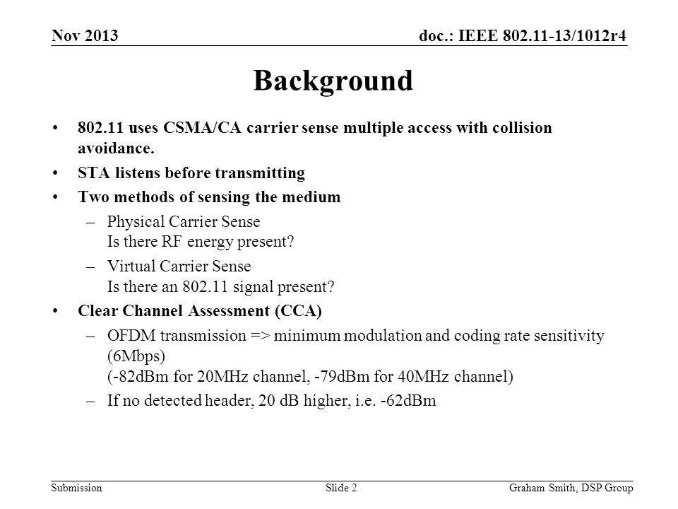 Nov 2013 Background uses CSMA/CA carrier sense multiple access with collision avoidance. STA listens before transmitting.