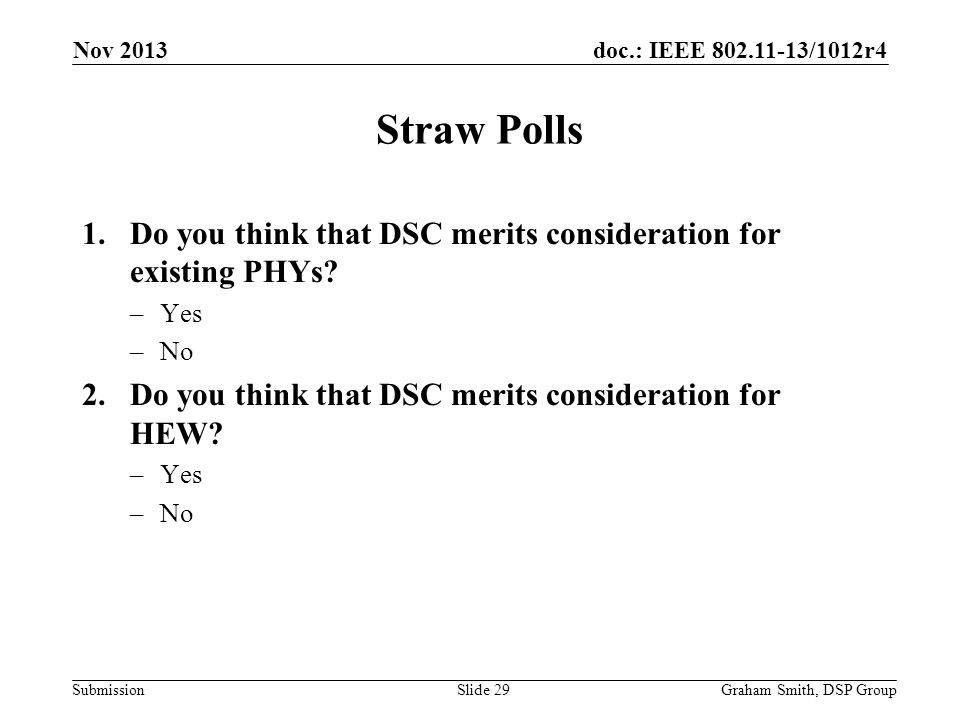 Nov 2013 Straw Polls. Do you think that DSC merits consideration for existing PHYs Yes. No. Do you think that DSC merits consideration for HEW