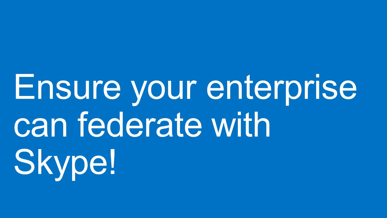 Ensure your enterprise can federate with Skype!