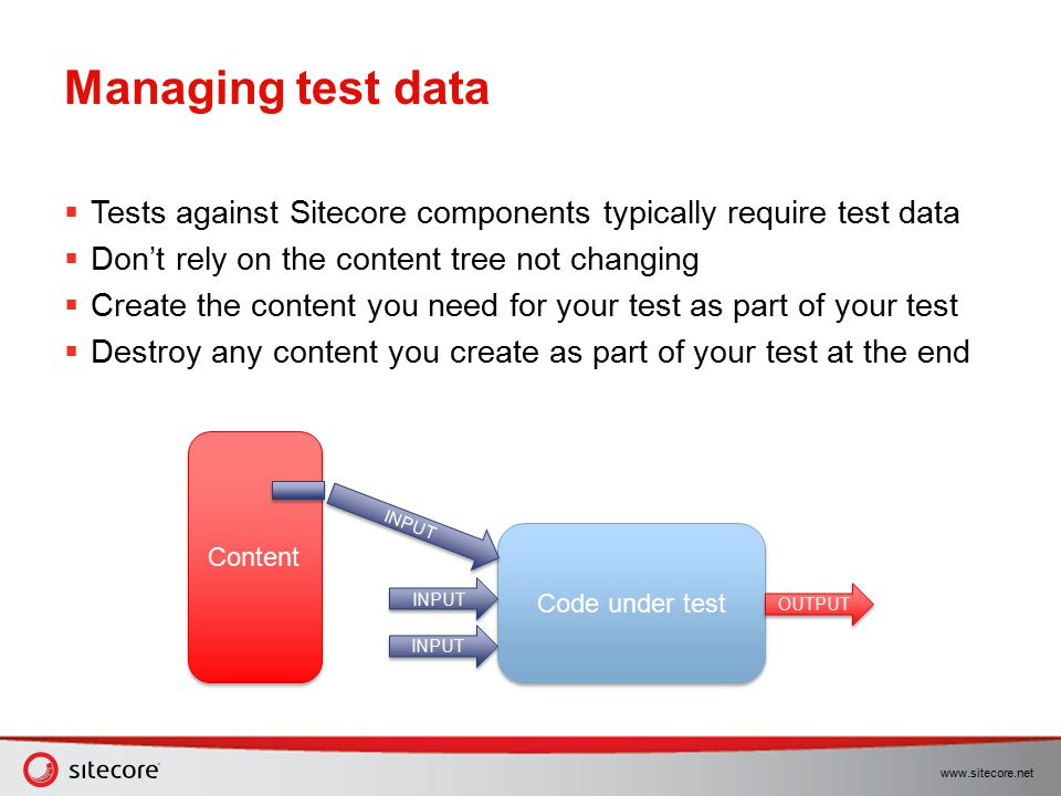 Managing test data Tests against Sitecore components typically require test data. Don't rely on the content tree not changing.
