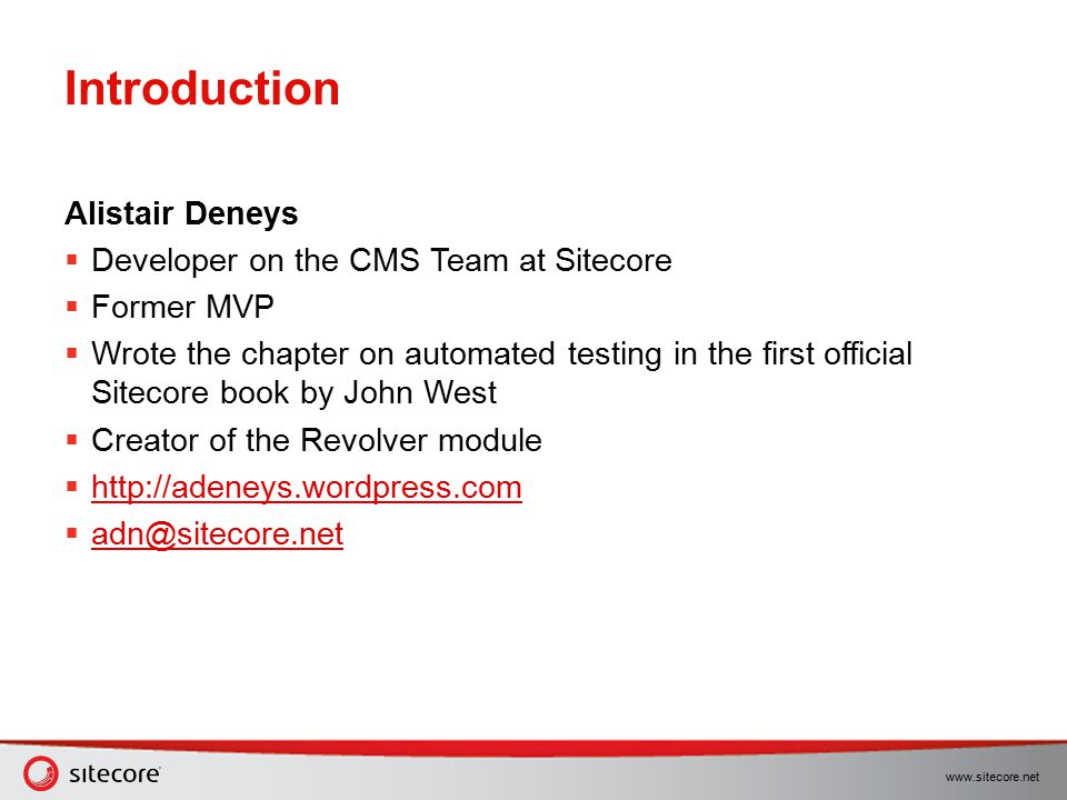 Introduction Alistair Deneys Developer on the CMS Team at Sitecore