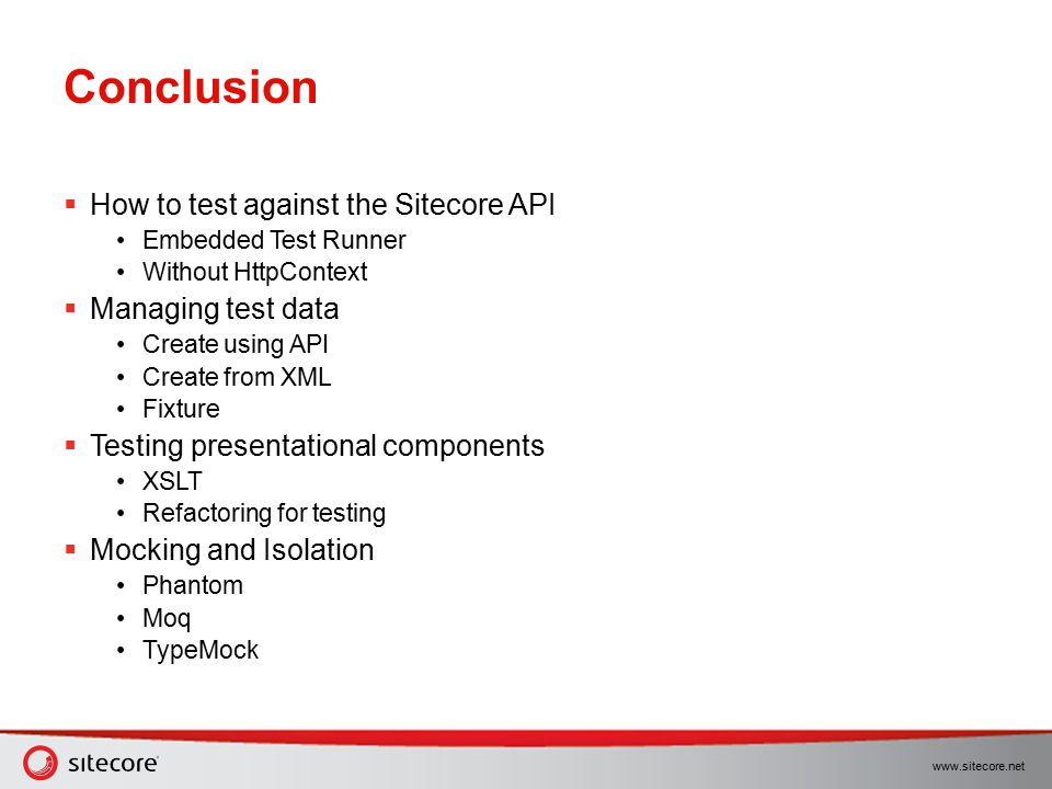 Conclusion How to test against the Sitecore API Managing test data