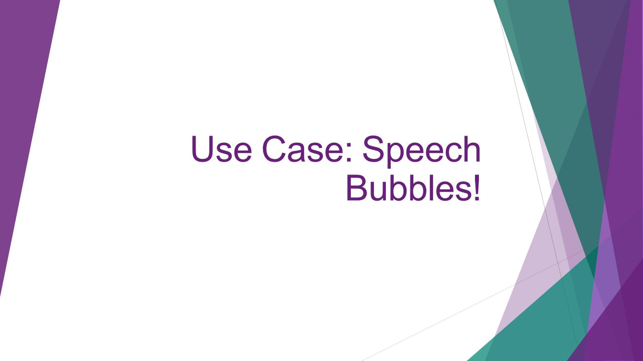 Use Case: Speech Bubbles!
