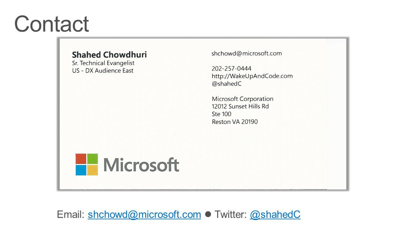 Contact Contact. Microsoft email: shchowd@microsoft.com. Personal Twitter: @shahedC. Dev Blog: WakeUpAndCode.com.