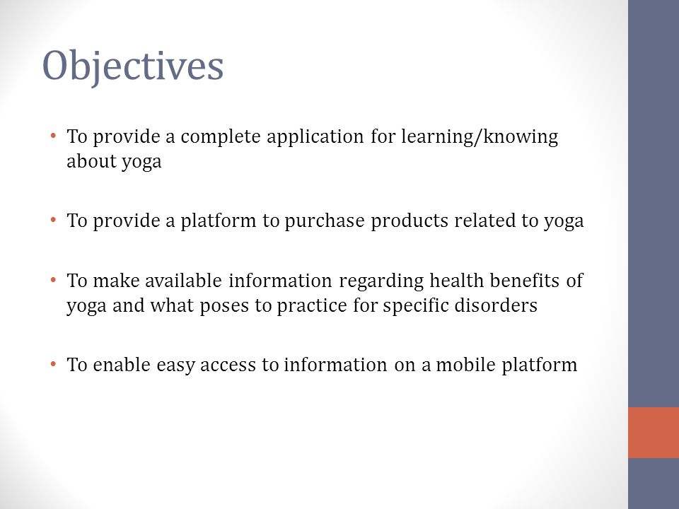 Objectives To provide a complete application for learning/knowing about yoga. To provide a platform to purchase products related to yoga.