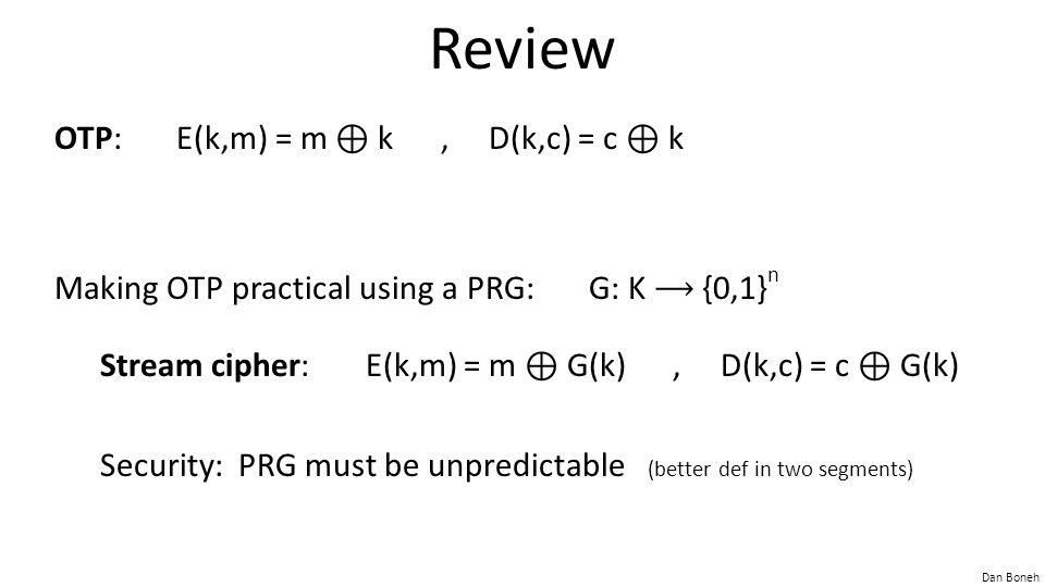 Review OTP: E(k,m) = m ⊕ k , D(k,c) = c ⊕ k
