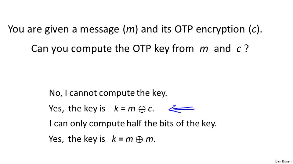You are given a message (m) and its OTP encryption (c).