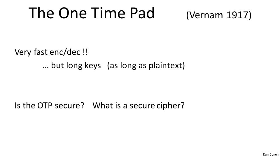 The One Time Pad (Vernam 1917)