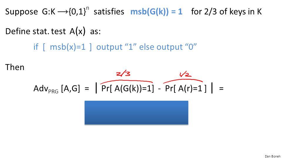 Suppose G:K ⟶{0,1}n satisfies msb(G(k)) = 1 for 2/3 of keys in K