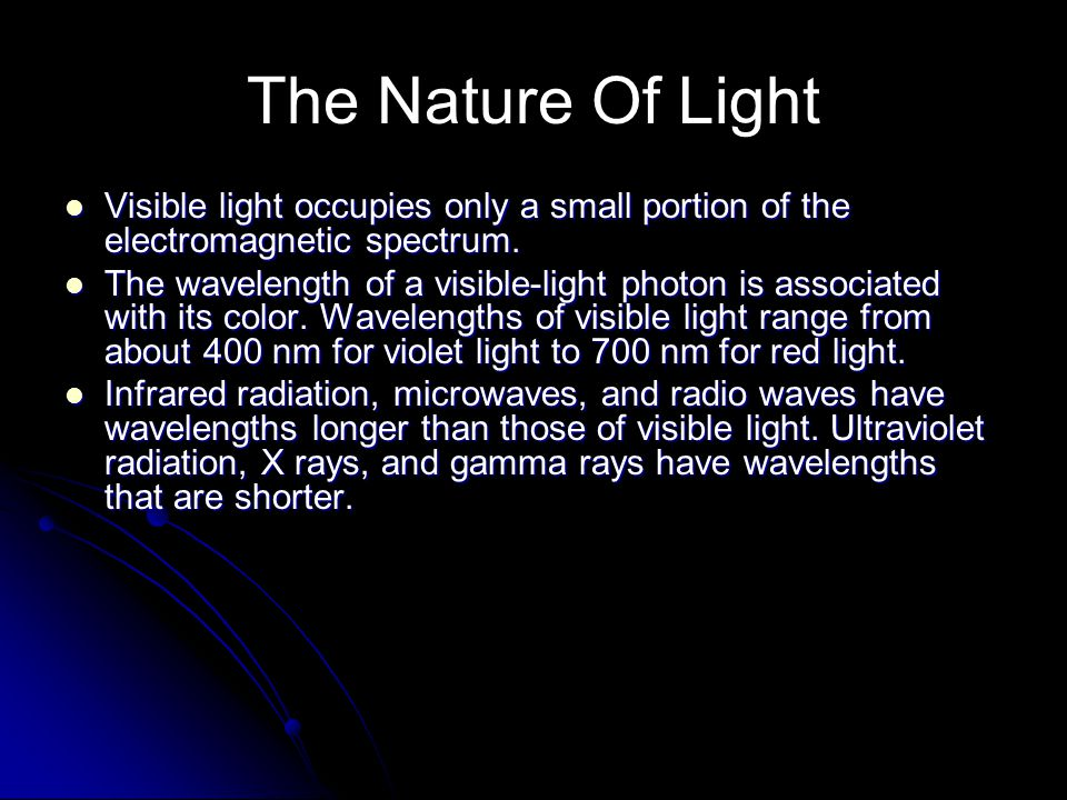 The Nature Of Light Visible light occupies only a small portion of the electromagnetic spectrum.