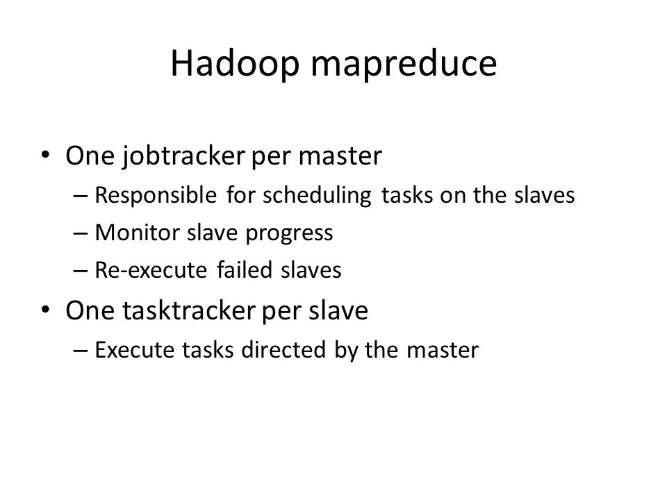 Hadoop mapreduce One jobtracker per master One tasktracker per slave