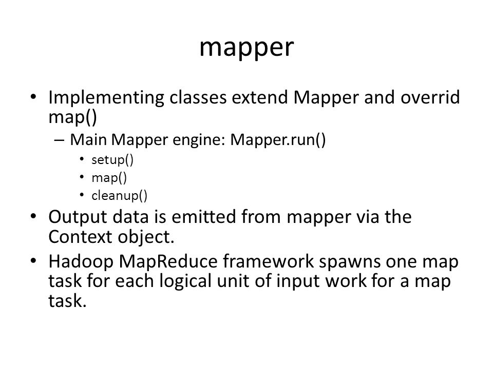 mapper Implementing classes extend Mapper and overrid map()