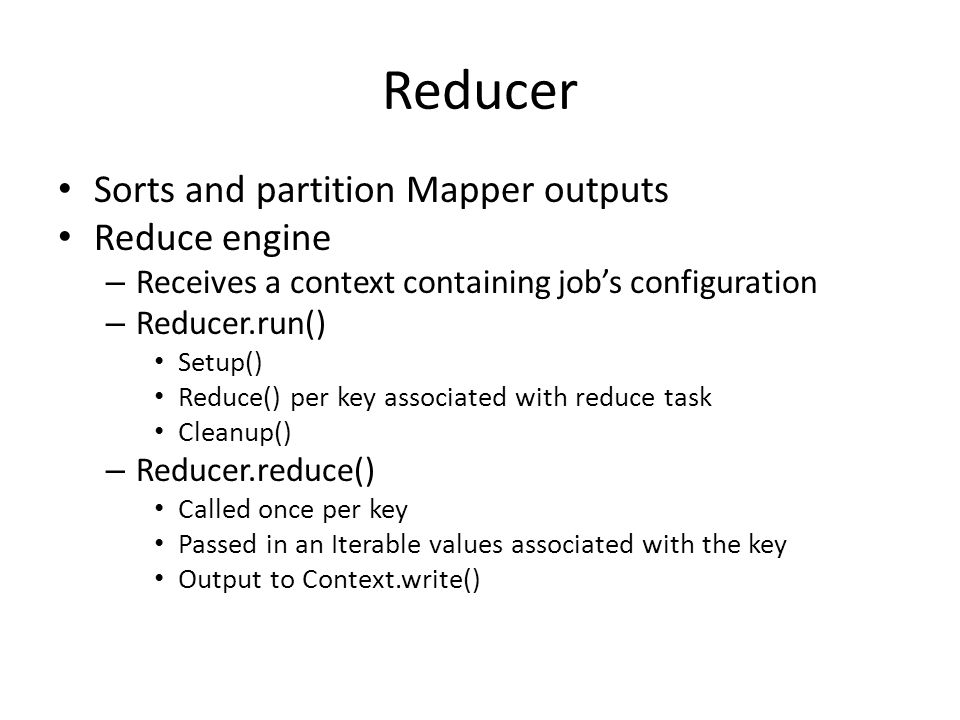 Reducer Sorts and partition Mapper outputs Reduce engine