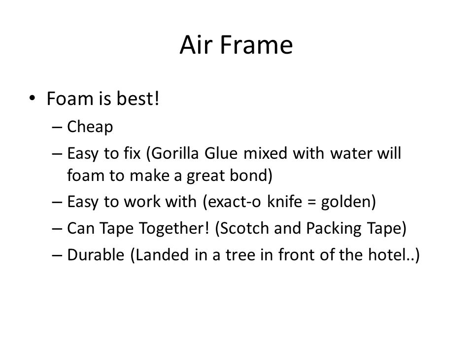 Air Frame Foam is best! Cheap