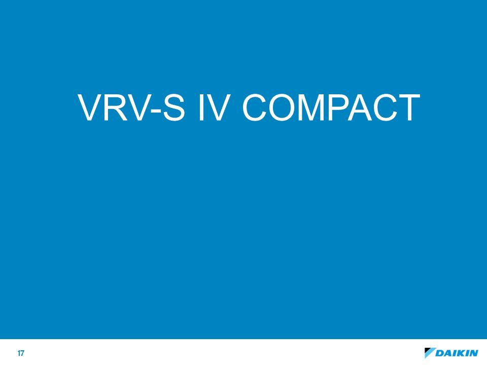 VRV-S IV compact Deze slide als optie houden, maar op HIDE zetten