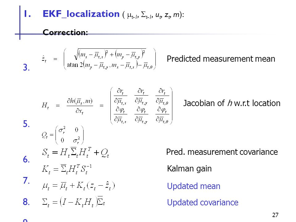 EKF_localization ( mt-1, St-1, ut, zt, m): Correction: