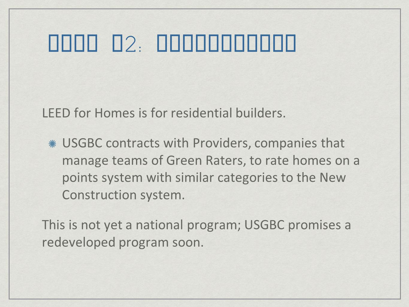 LEED v2: Residential LEED for Homes is for residential builders.