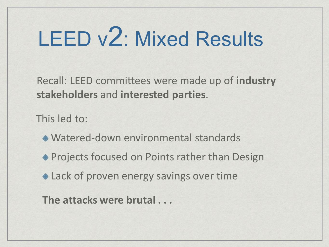 LEED v2: Mixed Results Recall: LEED committees were made up of industry stakeholders and interested parties.