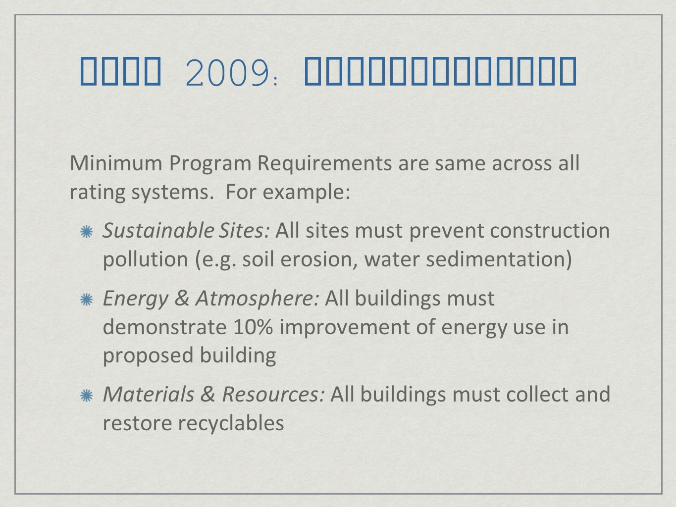 LEED 2009: Harmonization Minimum Program Requirements are same across all rating systems. For example: