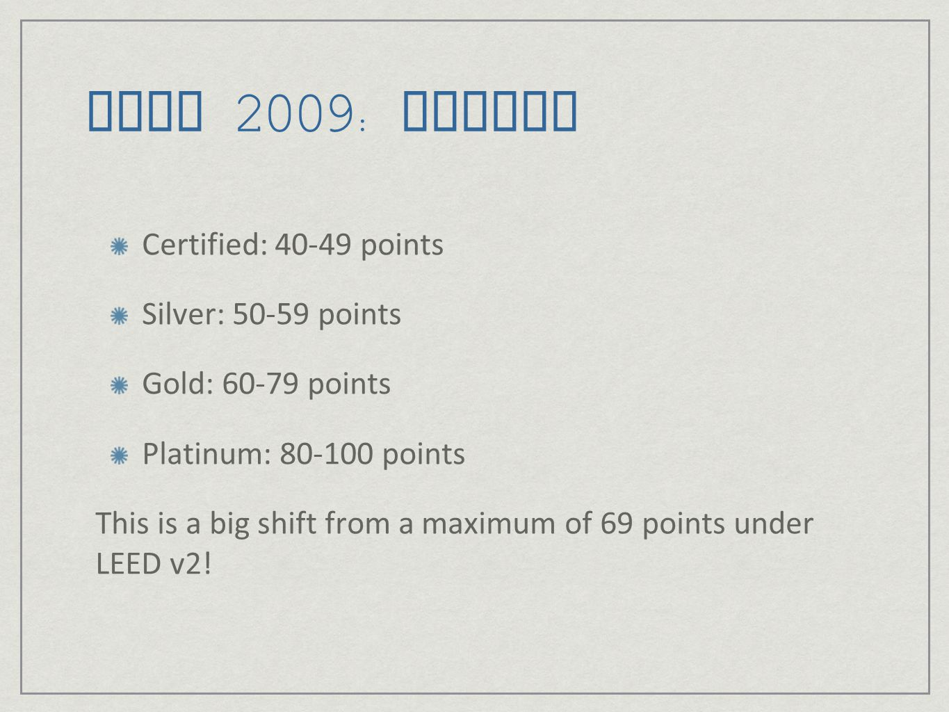 LEED 2009: Points Certified: 40-49 points Silver: 50-59 points