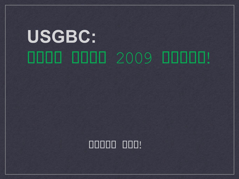 USGBC: Hope LEED 2009 works! Thank you!