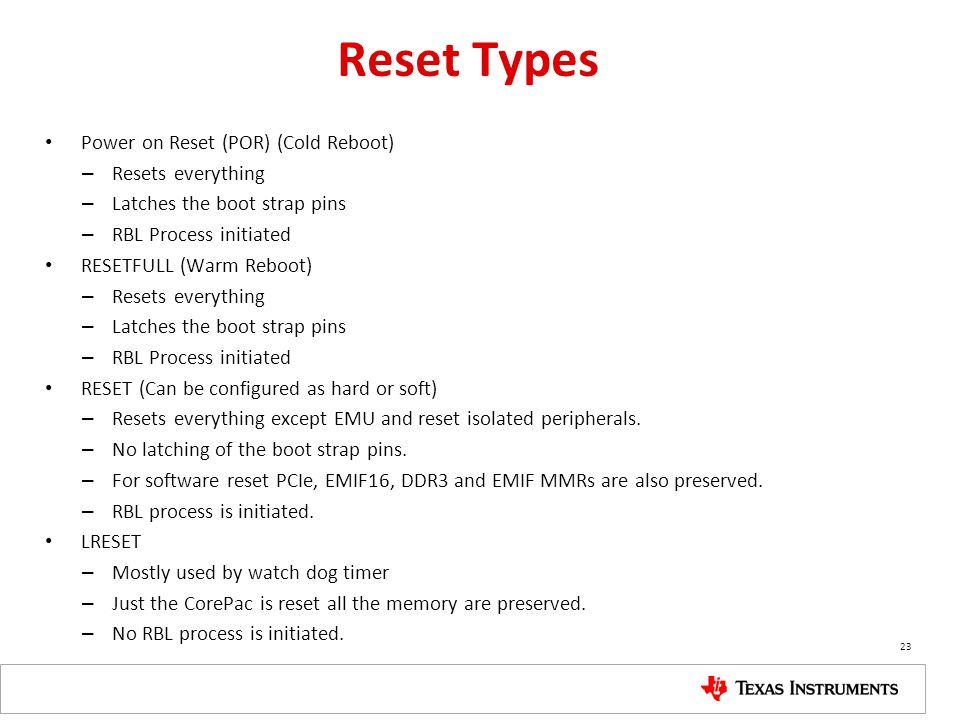 Reset Types Power on Reset (POR) (Cold Reboot) Resets everything