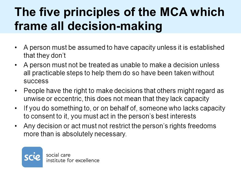The five principles of the MCA which frame all decision-making