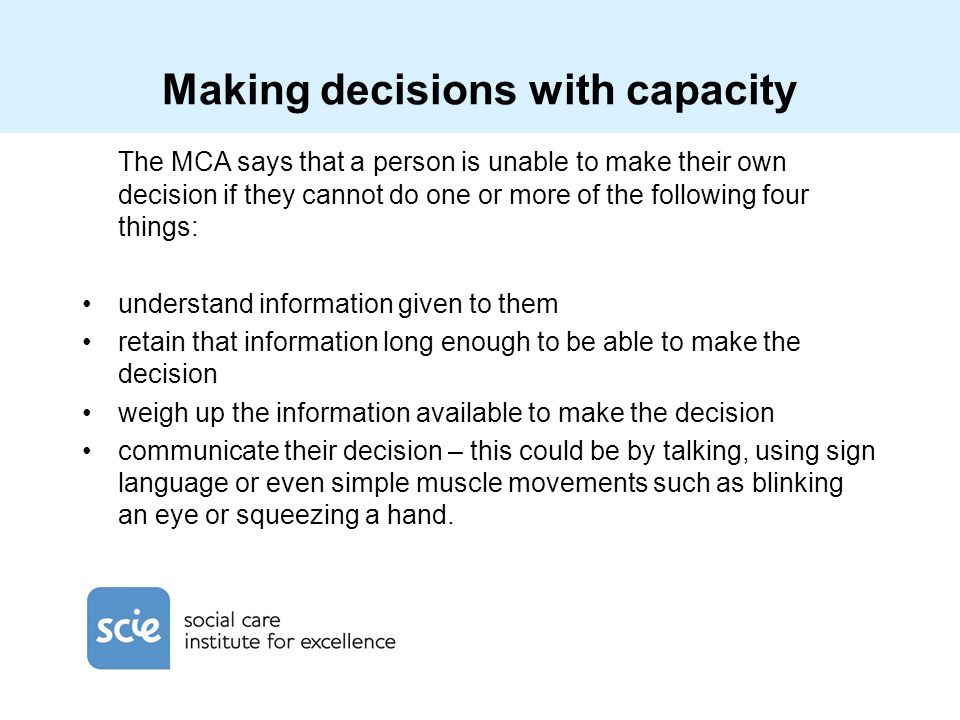 Making decisions with capacity