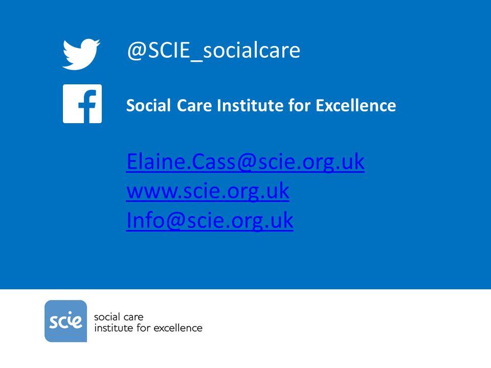xxxxxxxxx @SCIE_socialcare Elaine.Cass@scie.org.uk www.scie.org.uk