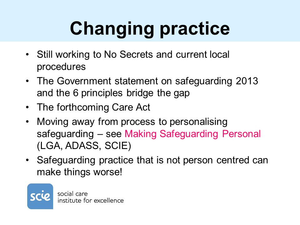 Changing practice Still working to No Secrets and current local procedures.
