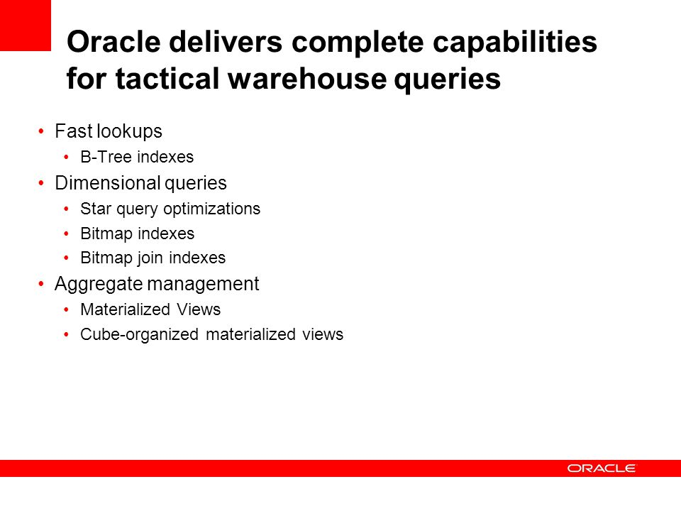Oracle delivers complete capabilities for tactical warehouse queries