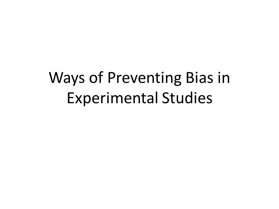 Ways of Preventing Bias in Experimental Studies