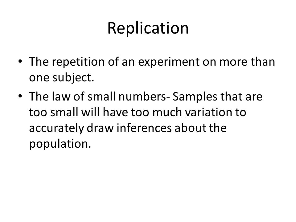 Replication The repetition of an experiment on more than one subject.