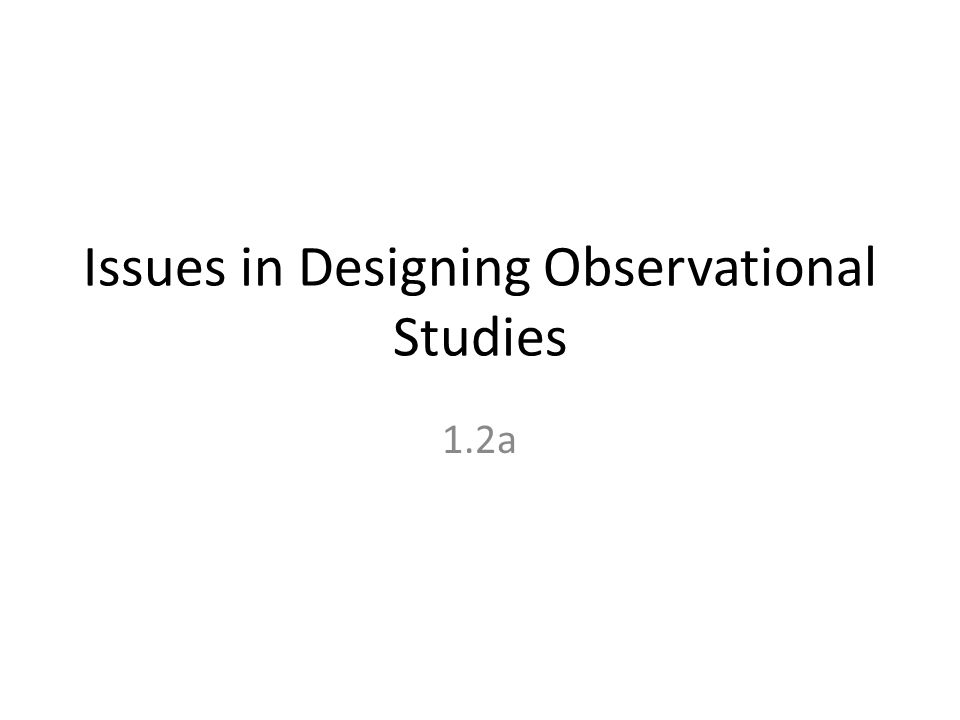 Issues in Designing Observational Studies