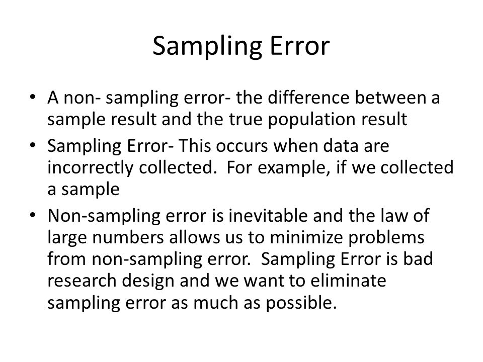 Sampling Error A non- sampling error- the difference between a sample result and the true population result.