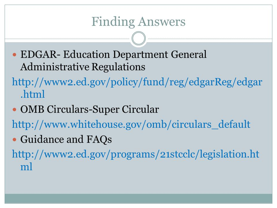 Finding Answers EDGAR- Education Department General Administrative Regulations. http://www2.ed.gov/policy/fund/reg/edgarReg/edgar.html.