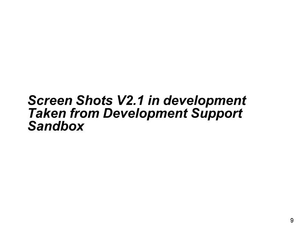 Screen Shots V2.1 in development Taken from Development Support Sandbox