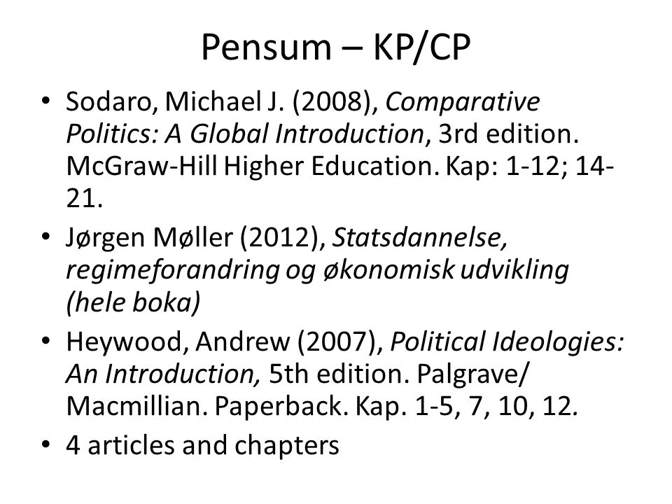 Pensum – KP/CP Sodaro, Michael J. (2008), Comparative Politics: A Global Introduction, 3rd edition. McGraw-Hill Higher Education. Kap: 1-12; 14-21.