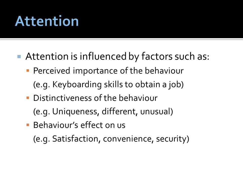 Attention Attention is influenced by factors such as: