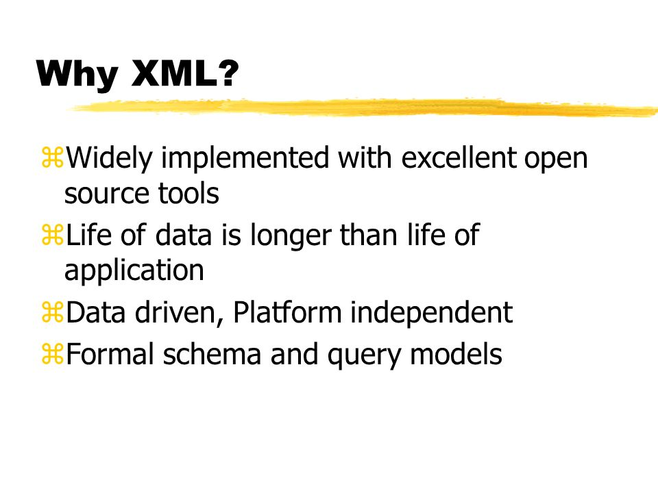 Why XML Widely implemented with excellent open source tools