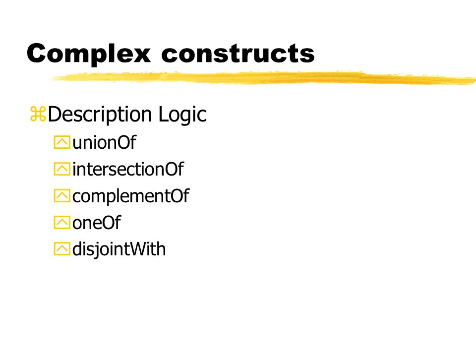 Complex constructs Description Logic unionOf intersectionOf