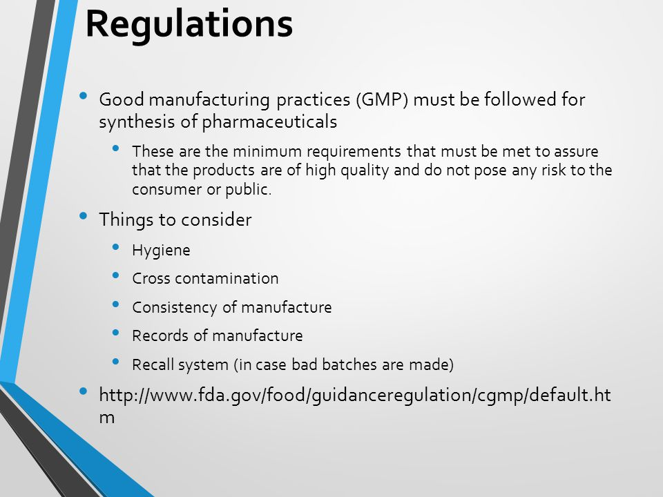 Regulations Good manufacturing practices (GMP) must be followed for synthesis of pharmaceuticals.