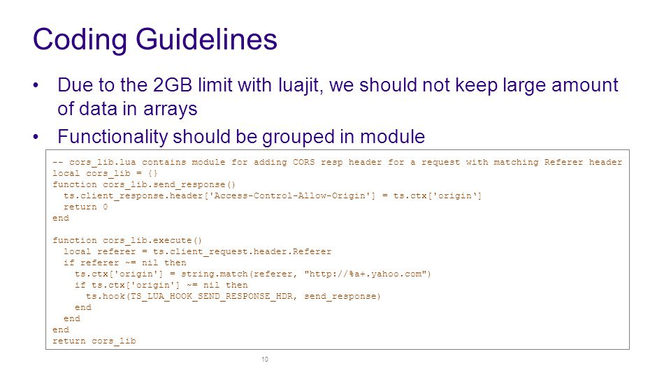 Coding Guidelines Due to the 2GB limit with luajit, we should not keep large amount of data in arrays.