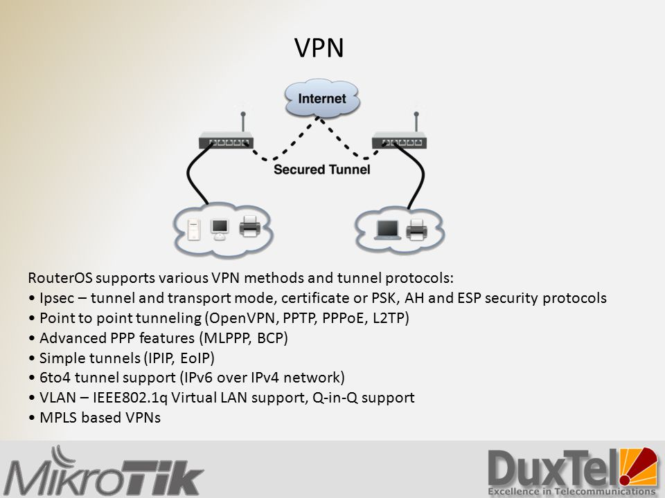 VPN RouterOS supports various VPN methods and tunnel protocols: