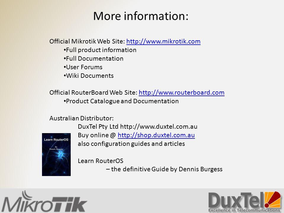 More information: Official Mikrotik Web Site: http://www.mikrotik.com