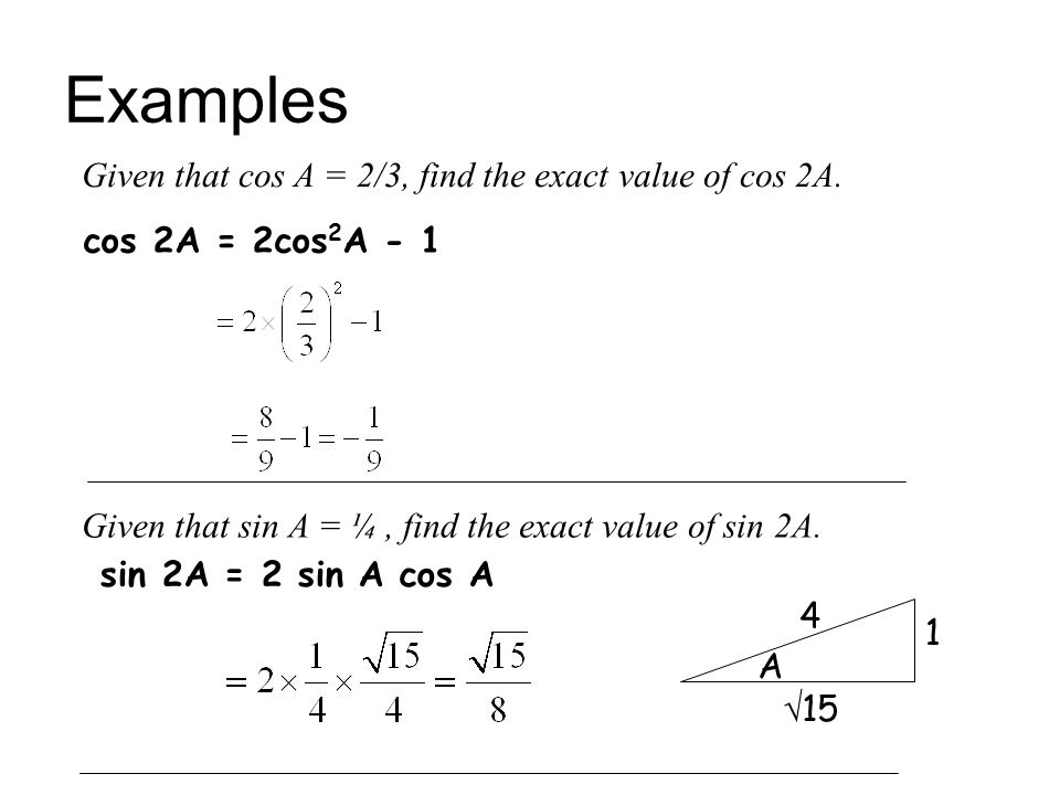 Examples Given that cos A = 2/3, find the exact value of cos 2A.